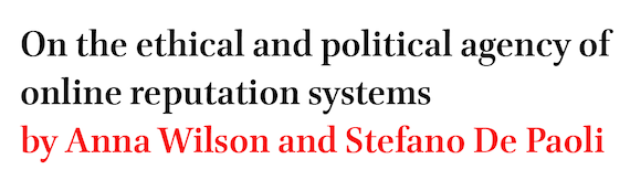 On the ethical and political agency of online reputation systems by Anna Wilson and Stefano De Paoli