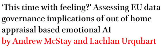 This time with feeling? Assessing EU data governance implications of out of home appraisal based emotional AI by Andrew McStay and Lachlan Urquhart