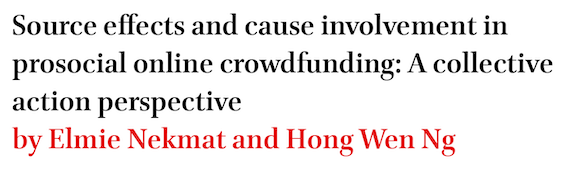 Source effects and cause involvement in prosocial online crowdfunding: A collective action perspective by Elmie Nekmat and Hong Wen Ng