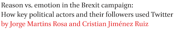 Reason vs. emotion in the Brexit campaign: How key political actors and their followers used Twitter by Jorge Martins Rosa and Cristian Jimenez Ruiz