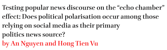 Testing popular news discourse on the echo chamber effect: Does political polarisation occur among those relying on social media as their primary politics news source? by An Nguyen and Hong Tien Vu