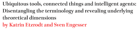 Ubiquitous tools, connected things and intelligent agents: Disentangling the terminology and revealing underlying theoretical dimensions by Katrin Etzrodt and Sven Engesser